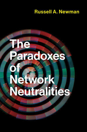 The Paradoxes of Network Neutralities by Russell A. Newman