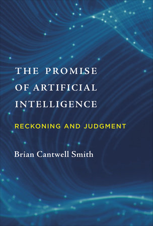 The Promise of Artificial Intelligence by Brian Cantwell Smith