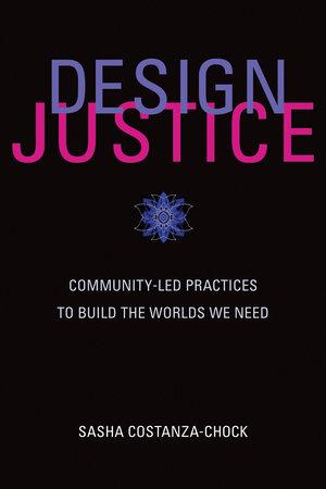 Design Justice by Sasha Costanza-Chock