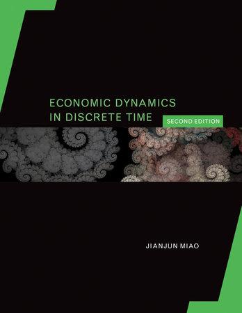 Economic Dynamics in Discrete Time, second edition by Jianjun Miao