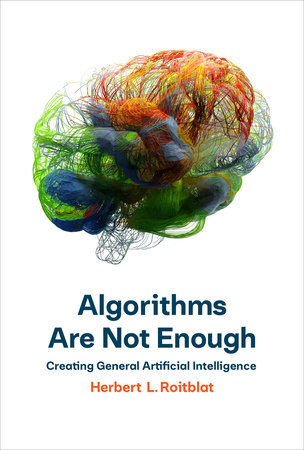 Algorithms Are Not Enough by Herbert L. Roitblat