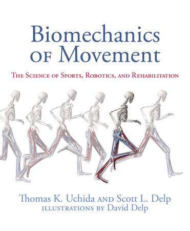 Biomechanics of Movement by Thomas K. Uchida and Scott L Delp