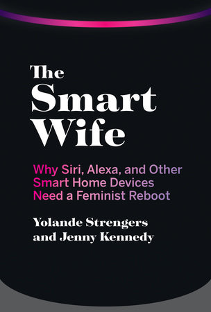 The Smart Wife by Yolande Strengers and Jenny Kennedy
