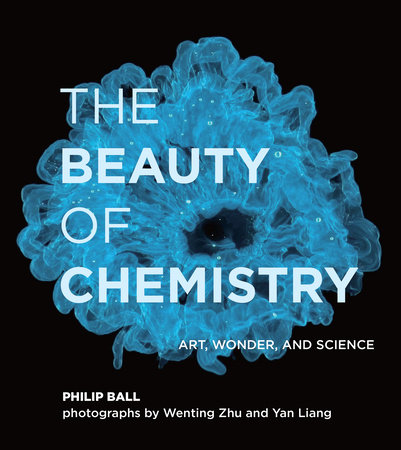 The Beauty of Chemistry by Philip Ball