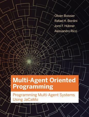 Multi-Agent Oriented Programming by Olivier Boissier, Rafael H. Bordini, Jomi Hubner and Alessandro Ricci