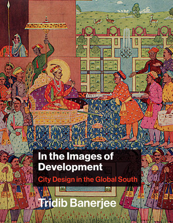 In the Images of Development by Tridib Banerjee