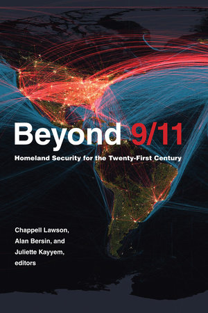 Beyond 9/11 by edited by Chappell Lawson, Alan Bersin, and Juliette Kayyem