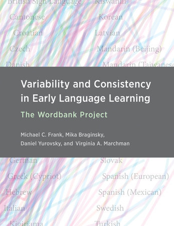 Variability and Consistency in Early Language Learning by Michael C. Frank, Mika Braginsky, Daniel Yurovsky and Virginia A. Marchman