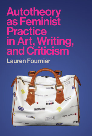 Autotheory as Feminist Practice in Art, Writing, and Criticism by Lauren Fournier