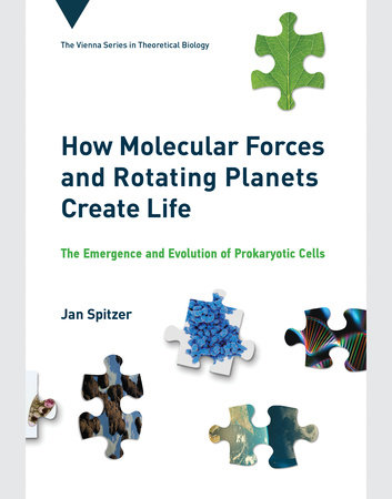 How Molecular Forces and Rotating Planets Create Life by Jan Spitzer