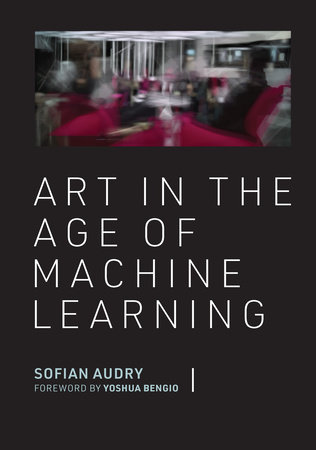 Art in the Age of Machine Learning by Sofian Audry