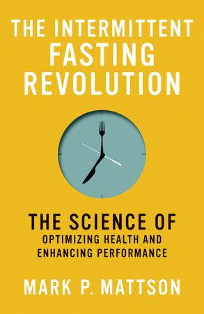The Intermittent Fasting Revolution by Mark P. Mattson