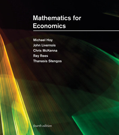 Mathematics for Economics, fourth edition by Michael Hoy, John Livernois, Chris Mckenna, Ray Rees and Thanasis Stengos