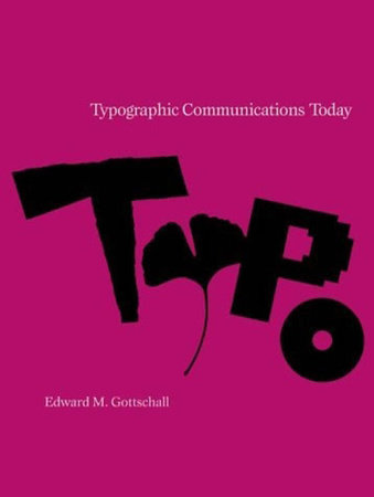 Typographic Communications Today by Edward M. Gottschall