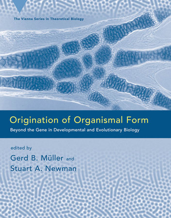 Origination of Organismal Form by edited by Gerd B. Müller and Stuart A. Newman