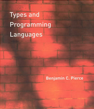 Types and Programming Languages by Benjamin C. Pierce