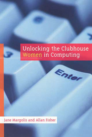 Unlocking the Clubhouse by Jane Margolis and Allan Fisher