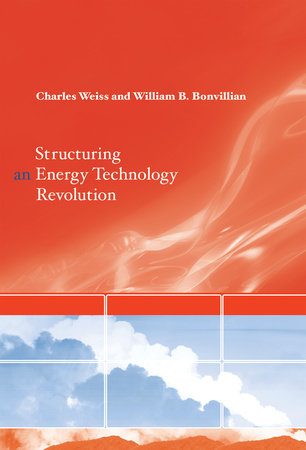 Structuring an Energy Technology Revolution by Charles Weiss and William B. Bonvillian