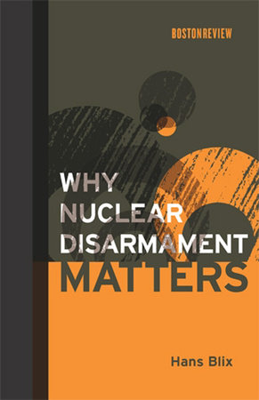 Why Nuclear Disarmament Matters by Hans Blix