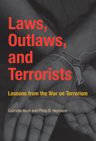 Laws, Outlaws, and Terrorists by Gabriella Blum and Philip B. Heymann