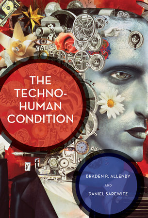 The Techno-Human Condition by Braden R. Allenby and Daniel Sarewitz