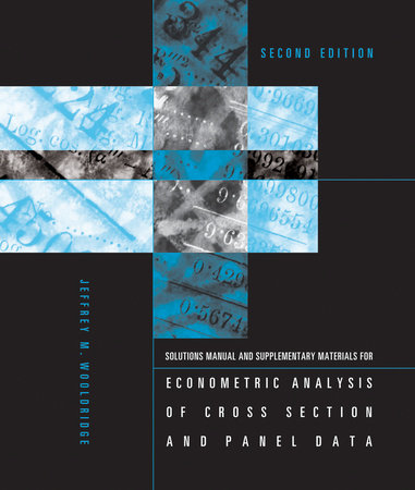Student's Solutions Manual and Supplementary Materials for Econometric Analysis of Cross Section and Panel Data, second edition by Jeffrey M. Wooldridge