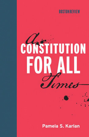 A Constitution for All Times by Pamela S. Karlan