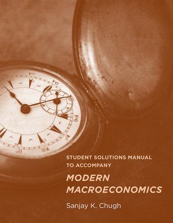 Student Solutions Manual to Accompany Modern Macroeconomics by Sanjay K. Chugh