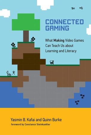 Connected Gaming by Yasmin B. Kafai and Quinn Burke