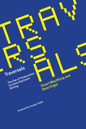 Traversals by Stuart Moulthrop and Dene Grigar