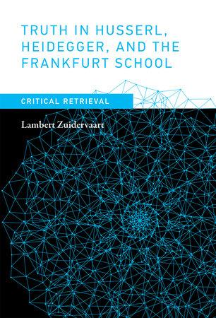 Truth in Husserl, Heidegger, and the Frankfurt School by Lambert Zuidervaart
