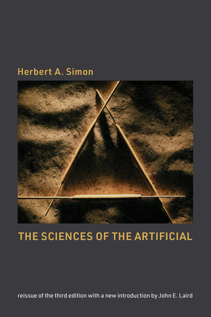 The Sciences of the Artificial, reissue of the third edition with a new introduction by John Laird by Herbert A. Simon