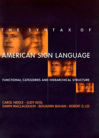 The Syntax of American Sign Language by Carol Neidle, Judy Kegl, Dawn Maclaughlin, Benjamin Bahan and Robert G. Lee