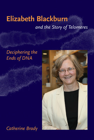 Elizabeth Blackburn and the Story of Telomeres by Catherine Brady