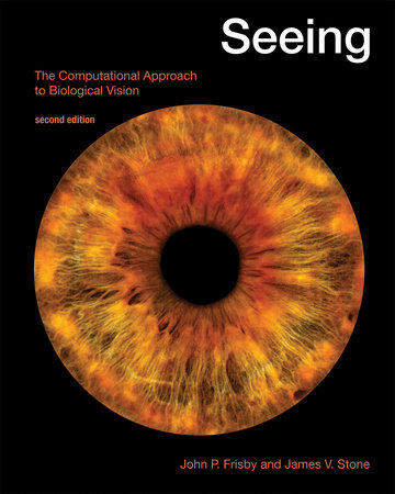 Seeing, second edition by John P. Frisby and James V. Stone