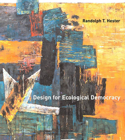 Design for Ecological Democracy by Randolph T. Hester, Jr.