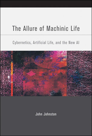 The Allure of Machinic Life by John Johnston