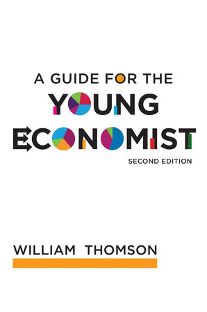 A Guide for the Young Economist, second edition by William Thomson