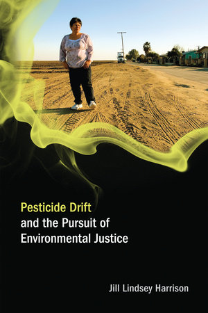 Pesticide Drift and the Pursuit of Environmental Justice by Jill Lindsey Harrison
