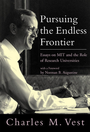 Pursuing the Endless Frontier by Charles M. Vest