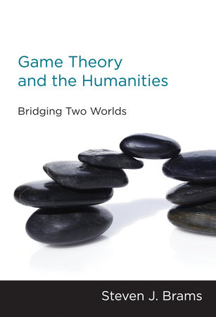 Game Theory and the Humanities by Steven J. Brams