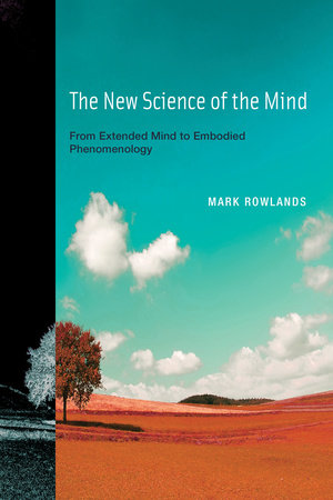 The New Science of the Mind by Mark J. Rowlands