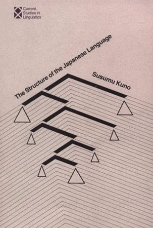 The Structure of the Japanese Language by Susumu Kuno