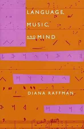 Language, Music, and Mind by Diana Raffman