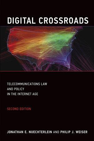 Digital Crossroads, second edition by Jonathan E. Nuechterlein and Philip J. Weiser