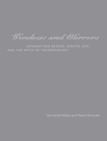 Windows and Mirrors by Jay David Bolter and Diane Gromala