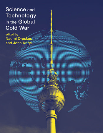 Science and Technology in the Global Cold War by