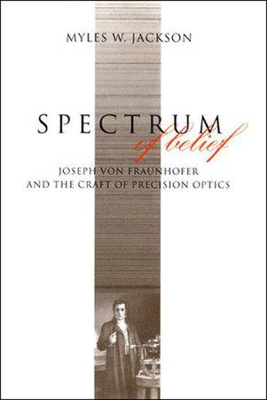 Spectrum of Belief by Myles W. Jackson