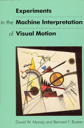 Experiments in the Machine Interpretation of Visual Motion by David W. Murray and Bernard Buxton
