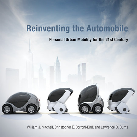 Reinventing the Automobile by William J. Mitchell, Chris E. Borroni-Bird and Lawrence D. Burns